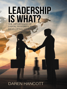 Leadership Is What?: The Importance of Vision, Integrity, and Developing Others