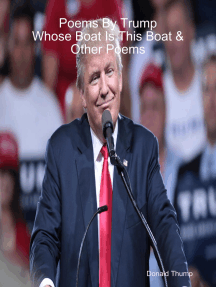 Poems By Trump: Whose Boat Is This Boat & Other Poems