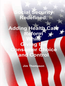 Social Security Redefined: Adding Health Care Reform While Giving the Consumer Choice and Control
