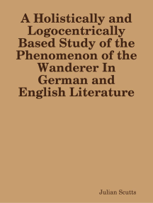 A Holistically and Logocentrically Based Study of the Phenomenon of the Wanderer In German and English Literature