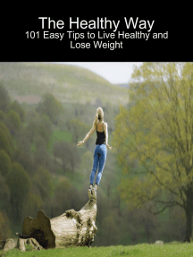 The Healthy Way: 101 Easy Tips to Live Healthy and Lose Weight
