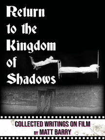 Return to the Kingdom of Shadows: Collected Writings On Film