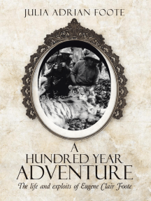 A Hundred Year Adventure: The Life and Exploits of Eugene Clair Foote