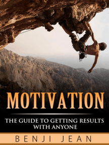Motivation: The Guide to Getting Results With Anyone