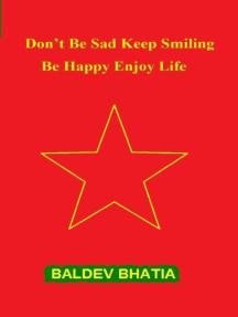 Don't Be Sad Keep Smiling - Be Happy Enjoy Life