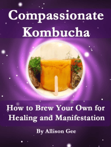 Compassionate Kombucha: How to Brew Your Own for Healing and Manifestation