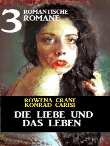 Die Liebe und das Leben: 3 romantische Romane