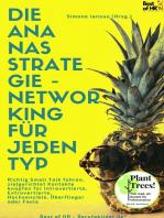 Die Ananas-Strategie – Networking für jeden Typ: Richtig Small Talk führen, zielgerichtet Kontakte knüpfen für Introvertierte, Extrovertierte, Hochsensible, Überflieger oder Faule