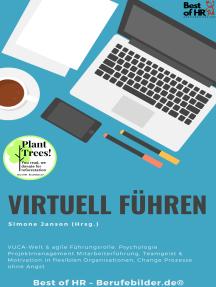 Virtuell führen: VUCA-Welt & agile Führungsrolle, Psychologie Projektmanagement Mitarbeiterführung, Teamgeist & Motivation in flexiblen Organisationen, Change Prozesse ohne Angst