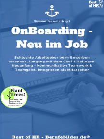 Onboarding - Neu im Job: Schlechte Arbeitgeber beim Bewerben erkennen, Umgang mit dem Chef & Kollegen, Neuanfang - Kommunikation Teamwork & Teamgeist, Integrieren als Mitarbeiter