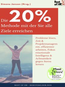 Die 20%-Methode mit der Sie alle Ziele erreichen: Probleme lösen, Zeit & Projektmanagement, effizienter arbeiten, Fokus emotionale Intelligenz & Achtsamkeit gegen Stress lernen