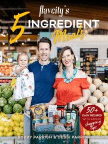 Flavcity's 5 Ingredient Meals: 50 Easy & Tasty Recipes Using the Best Ingredients from the Grocery Store (Heart Healthy Budget Cooking)