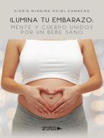 Ilumina tu Embarazo: Mente y cuerpo unidos por un bebe sano
