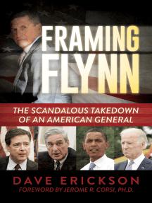 Framing Flynn: The Scandalous Takedown of an American General