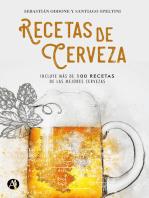 Recetas de cerveza: Incluye más de 100 recetas de las mejores cervezas