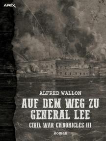 AUF DEM WEG ZU GENERAL LEE - CIVIL WAR CHRONICLES III: Ein historischer Western-Roman