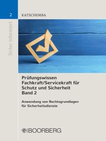 Prüfungswissen Fachkraft/Servicekraft für Schutz und Sicherheit Band 2: Anwendung von Rechtsgrundlagen  für Sicherheitsdienste