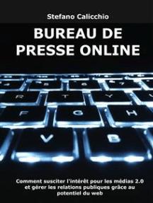 Bureau de presse online: Comment susciter l'intérêt pour les médias 2.0 et gérer les relations publiques grâce au potentiel du web