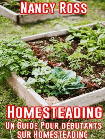 Homesteading: Un guide pour débutants sur Homesteading