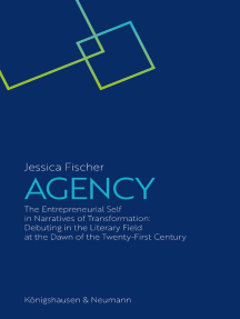 Agency: The Entrepreneurial Self in Narratives of Transformation: Debuting in the Literary Field at the Dawn of the Twenty-First-Century