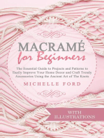 Macramé for Beginners: The Essential Guide to Projects and Patterns to Easily Improve Your Home Décor and Craft Trendy Accessories Using the Ancient Art of The Knots (With Illustrations): Macramé