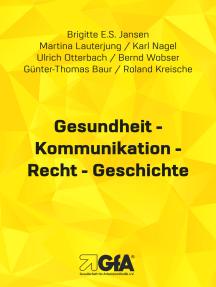 Gesundheit - Kommunikation - Recht - Geschichte