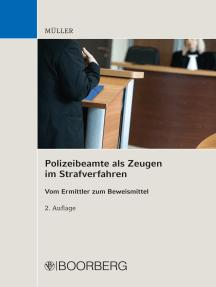 Polizeibeamte als Zeugen im Strafverfahren: Vom Ermittler zum Beweismittel
