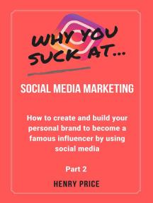 Why You Suck At Social Media Marketing Part 2