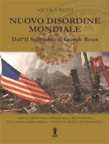 Nuovo Disordine Mondiale: Dall'11 Settembre al Grande Reset: Saggi, articoli, editoriali e riflessioni sull'apocalisse della civiltà e della democrazia