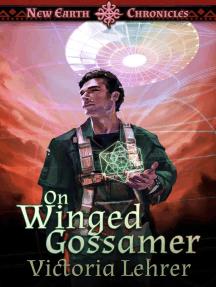 On Winged Gossamer: New Earth Chronicles, #3