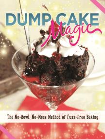 Dump Cake Magic: The No-Bowl, No-Mess Method of Fuss-Free Baking