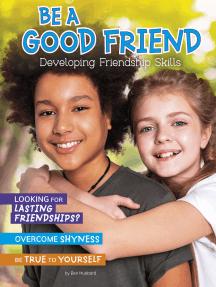 Be a Good Friend: Developing Friendship Skills