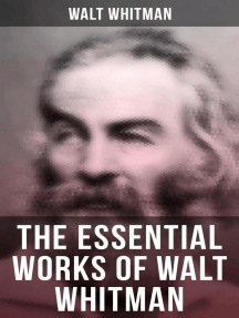 The Essential Works of Walt Whitman: Leaves of Grass, Franklin Evans, The Half-Breed, Manly Health and Training, Specimen Days…