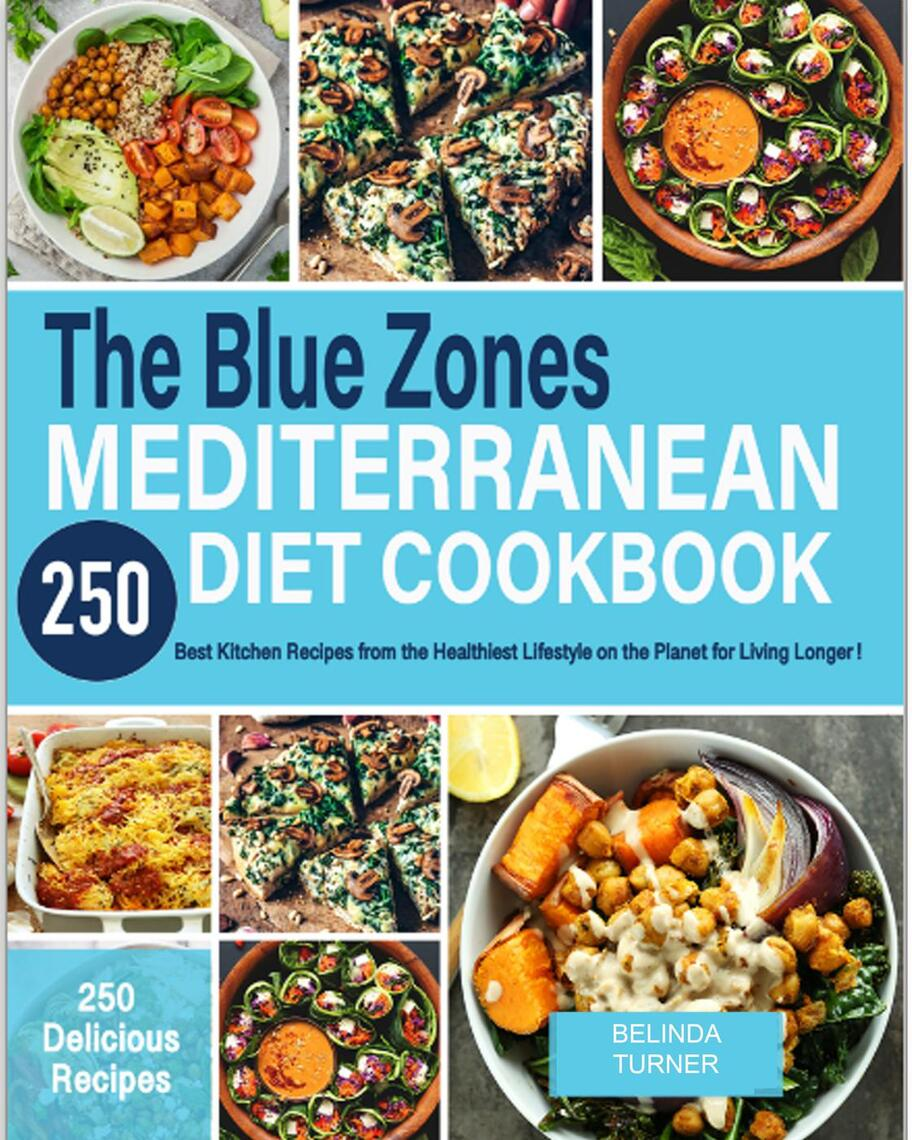 Read The Blue Zones Mediterranean Diet Cookbook 250 Best Kitchen Recipes From The Healthiest Lifestyle On The Planet For Living Longer Online By Belinda Turner Books