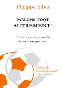 Parlons foot autrement !: Etude incarnée et située de son enseignement