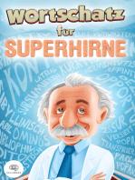 Wortschatz für Superhirne: Gehobene Sprache für alle Situationen / verbessern Sie Ihre Ausdrucksweise und erweitern Sie Ihren Wortschatz (inkl. E-Book mit lateinischen Redewendungen)
