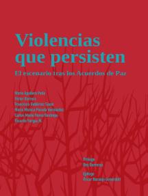 Violencias que persisten: El escenario tras los acuerdos de paz