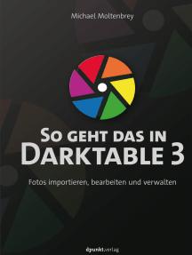 So geht das in Darktable 3: Fotos importieren, bearbeiten und verwalten