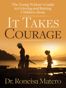It Takes Courage: The Young Widow's Guide to Grieving and Raising Children Alone