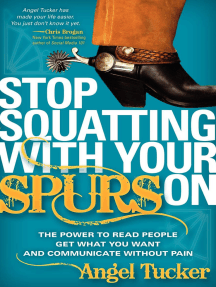 Stop Squatting with Your Spurs On: The Power to Read People, Get What You Want and Communicate without Pain