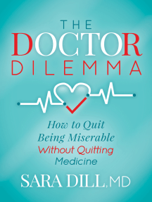 The Doctor Dilemma: How to Quit Being Miserable Without Quitting Medicine