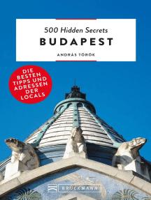 Bruckmann: 500 Hidden Secrets Budapest: Ein Reiseführer mit garantiert den besten Geheimtipps und Adressen