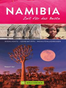 Bruckmann Reiseführer Namibia: Zeit für das Beste: Highlights, Geheimtipps, Wohlfühladressen