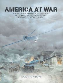 America at War: From Cannon Balls to Drones - How Warfare Changed The Future of Healthcare