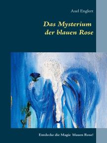 Das Mysterium der blauen Rose: Entdecke die Magie blauen Rose!