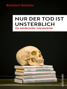 Nur der Tod ist unsterblich: Ein mörderischer Literatur-Krimi