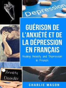 Guérison de l'anxiété et de la dépression En Français/ Healing Anxiety and Depression In French (French Edition)