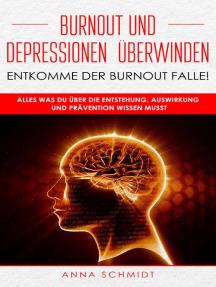 Burnout und Depressionen überwinden - Entkomme der Burnout Falle!