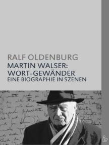 MARTIN WALSER - WORT-GEWÄNDER: Eine Biographie in Szenen