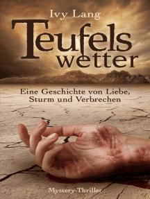 Teufelswetter: Eine Geschichte von Liebe, Sturm und Verbrechen